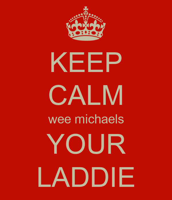 KEEP CALM wee michaels YOUR LADDIE