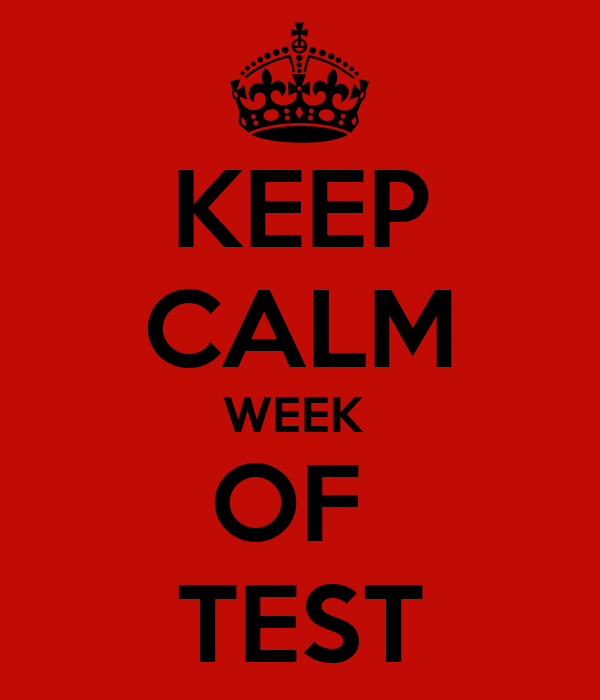 KEEP CALM WEEK  OF  TEST