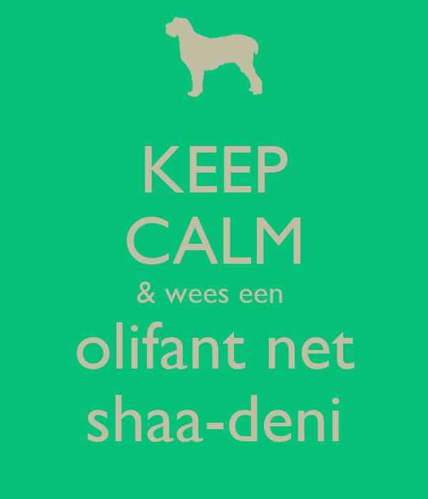 KEEP CALM & wees een  olifant net shaa-deni
