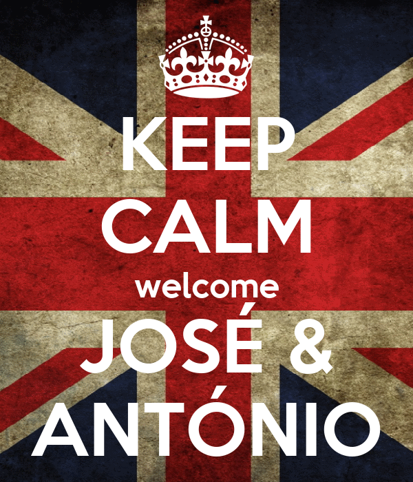 KEEP CALM welcome JOSÉ & ANTÓNIO