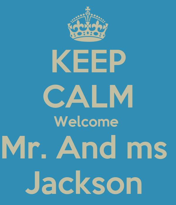 KEEP CALM Welcome  Mr. And ms  Jackson