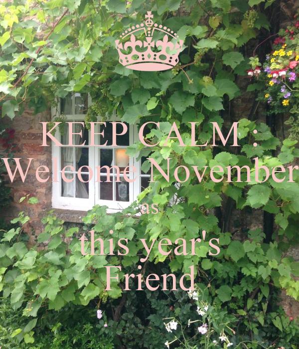 KEEP CALM : Welcome November as this year's Friend