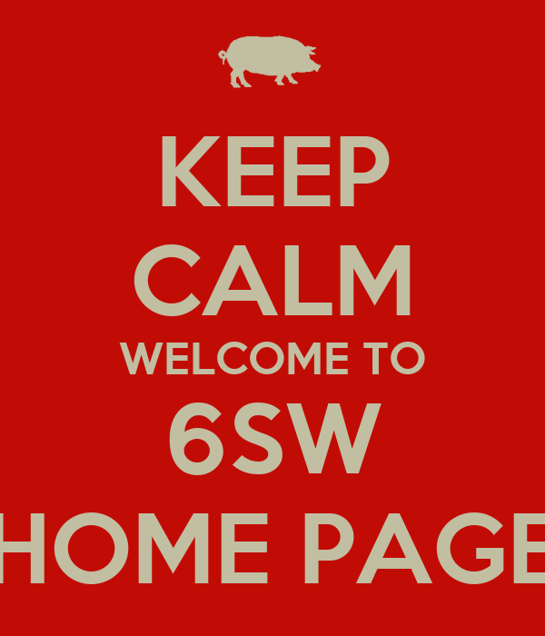 KEEP CALM WELCOME TO 6SW HOME PAGE