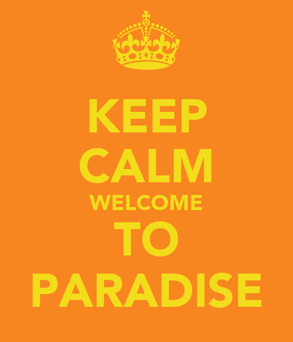 KEEP CALM WELCOME TO PARADISE