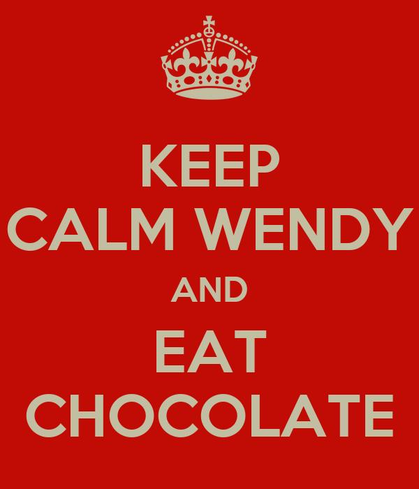 KEEP CALM WENDY AND EAT CHOCOLATE