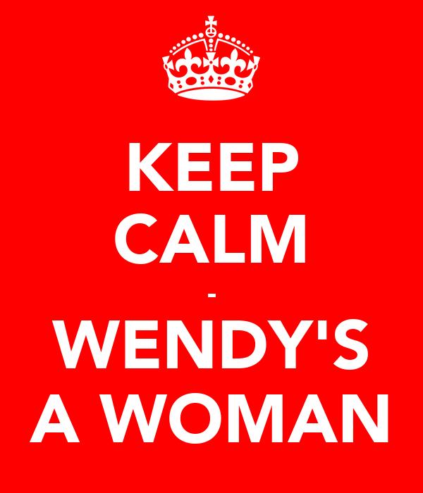 KEEP CALM - WENDY'S A WOMAN