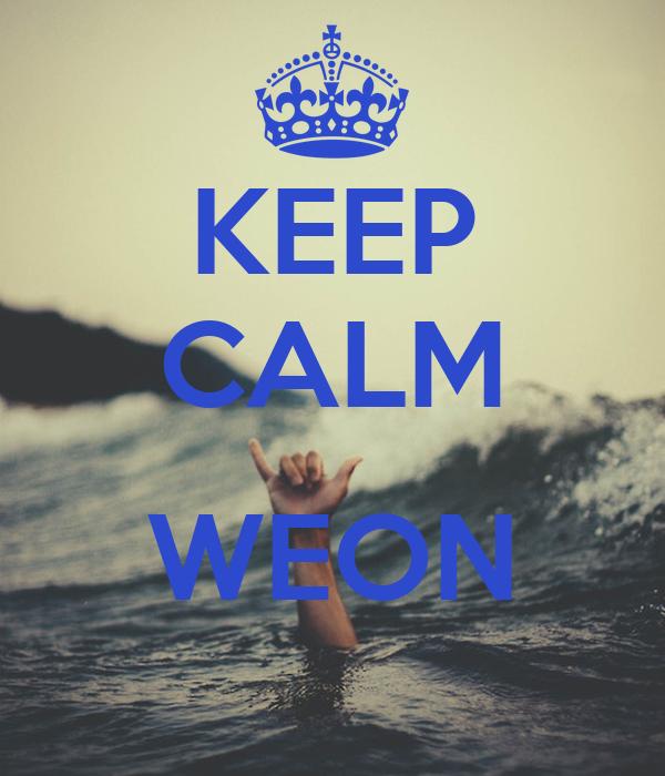 KEEP CALM  WEON