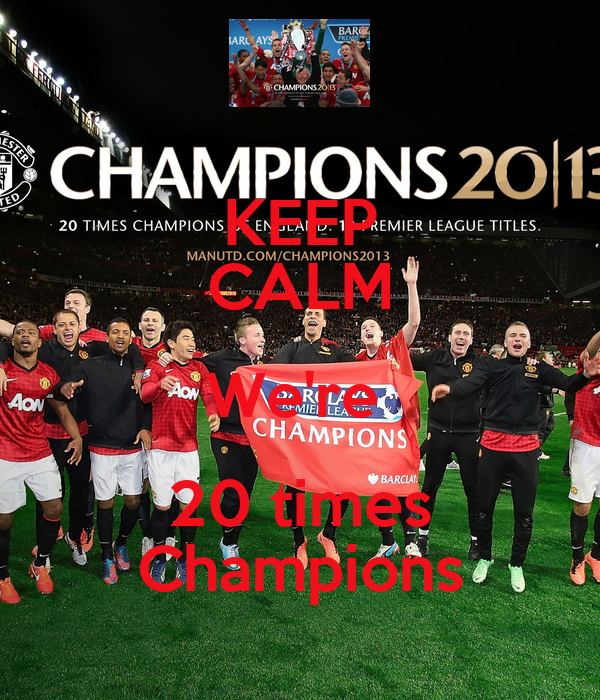 KEEP CALM We're  20 times Champions