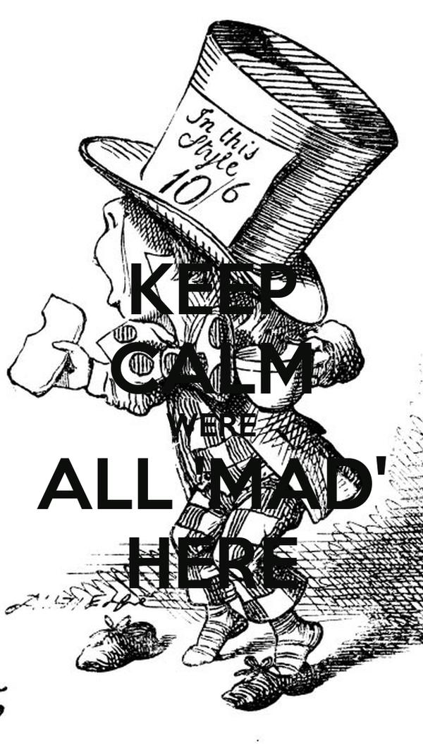 KEEP CALM WERE ALL 'MAD' HERE
