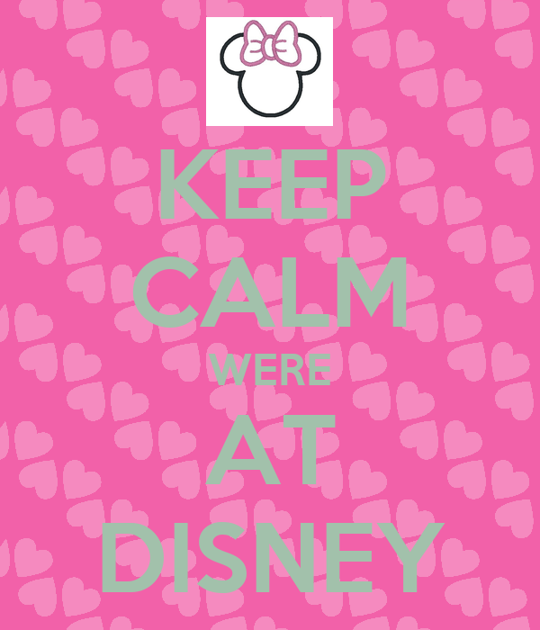 KEEP CALM WERE AT DISNEY