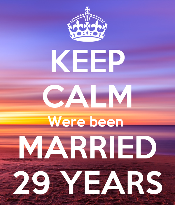 KEEP CALM Were been  MARRIED 29 YEARS