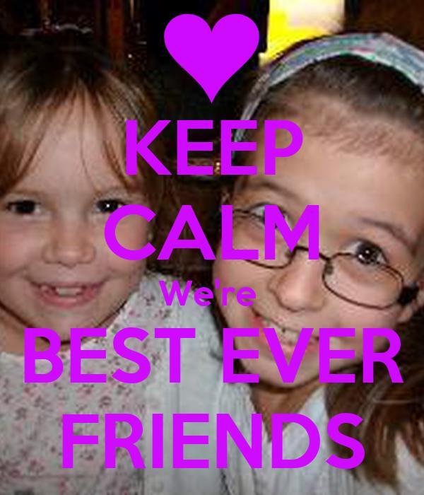 KEEP CALM We're  BEST EVER FRIENDS