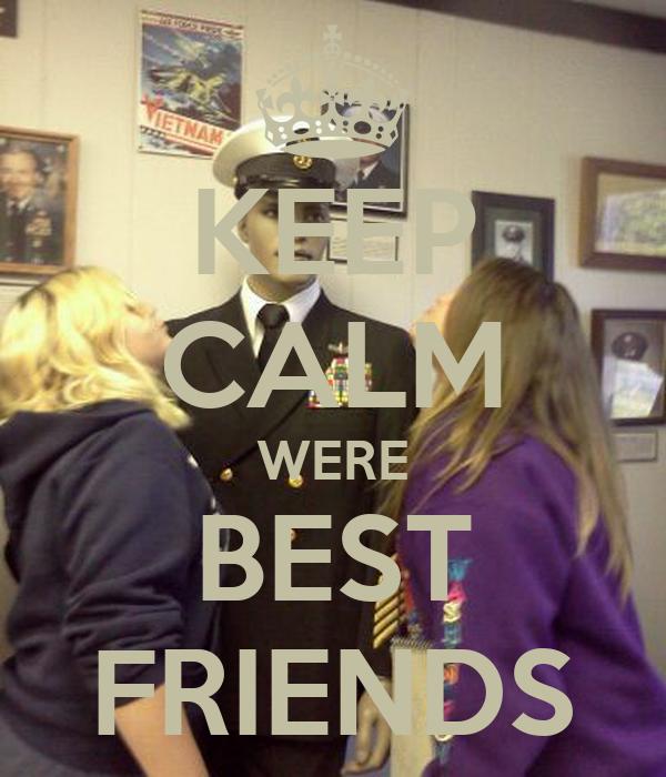 KEEP CALM WERE BEST FRIENDS