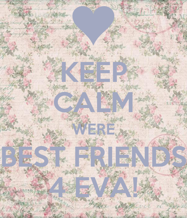 KEEP CALM WERE BEST FRIENDS 4 EVA!
