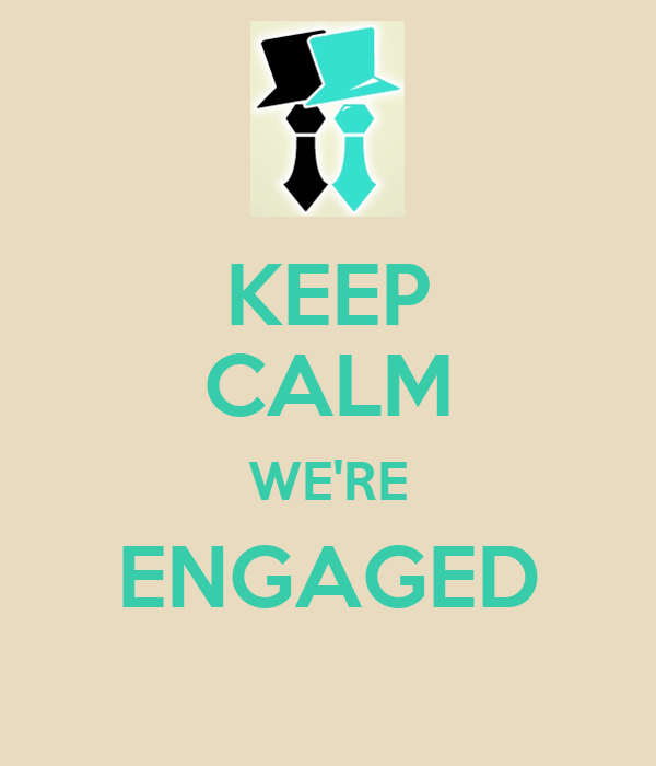 KEEP CALM WE'RE ENGAGED