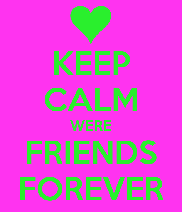 KEEP CALM WERE FRIENDS FOREVER