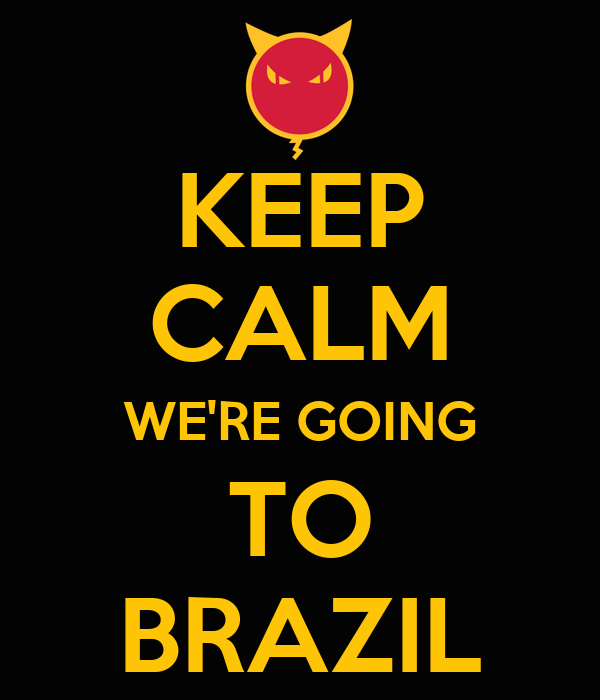 KEEP CALM WE'RE GOING TO BRAZIL