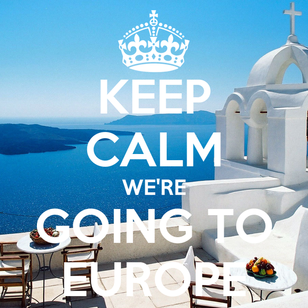 KEEP CALM WE'RE GOING TO EUROPE