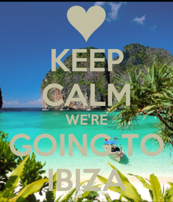 KEEP CALM WE'RE GOING TO IBIZA