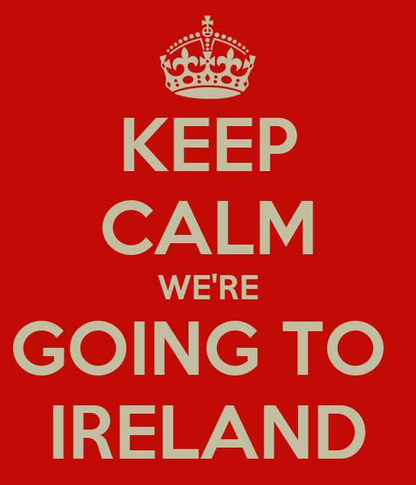 KEEP CALM WE'RE GOING TO  IRELAND