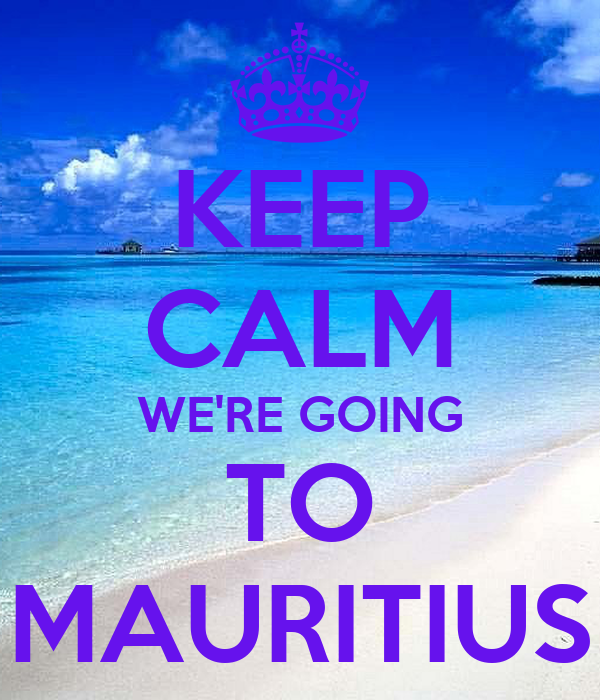 KEEP CALM WE'RE GOING TO  MAURITIUS