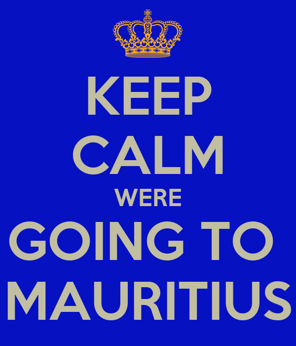 KEEP CALM WERE GOING TO  MAURITIUS