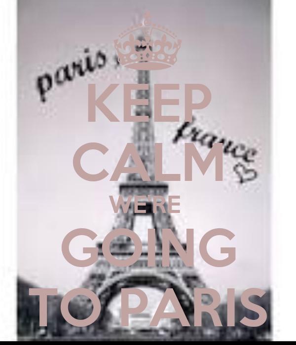 KEEP CALM WE'RE  GOING TO PARIS
