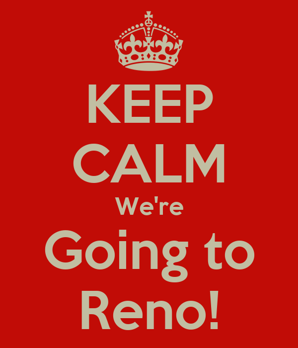 KEEP CALM We're Going to Reno!
