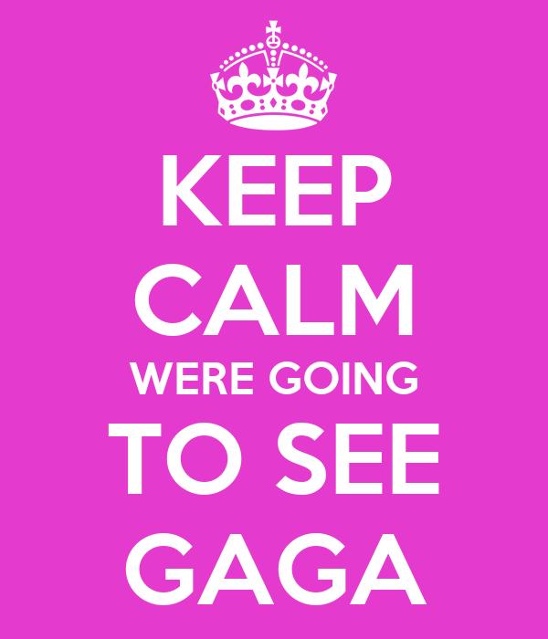 KEEP CALM WERE GOING TO SEE GAGA