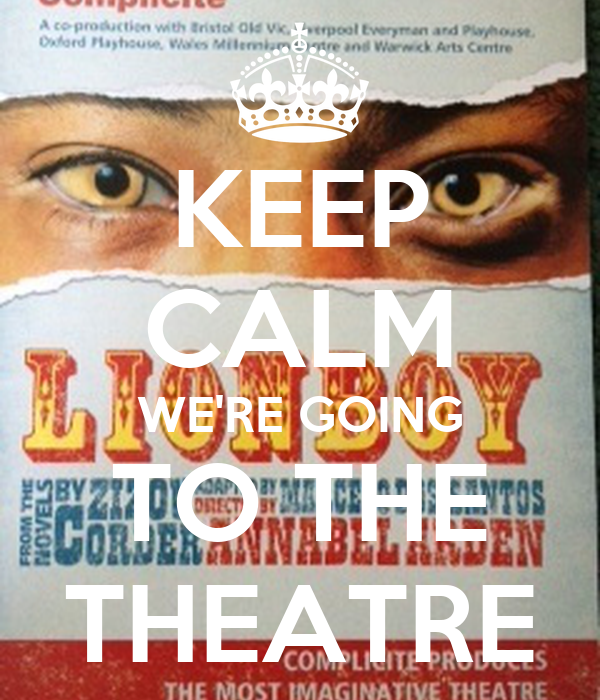 KEEP CALM WE'RE GOING TO THE THEATRE