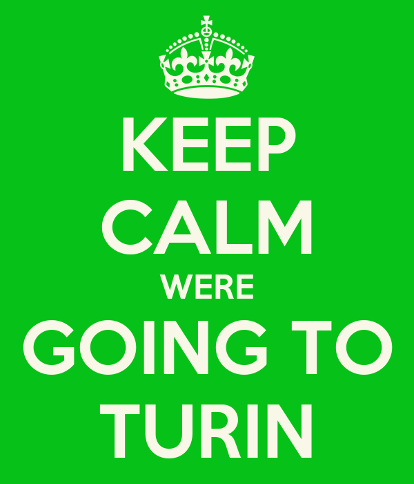 KEEP CALM WERE GOING TO TURIN