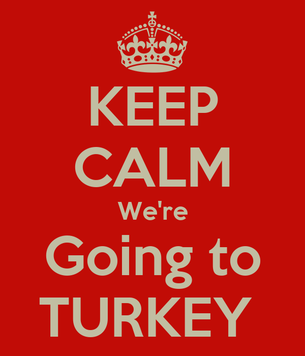 KEEP CALM We're Going to TURKEY