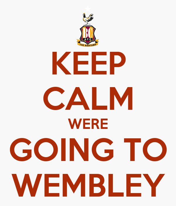 KEEP CALM WERE GOING TO WEMBLEY