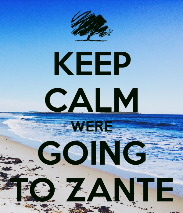 KEEP CALM WERE GOING TO ZANTE