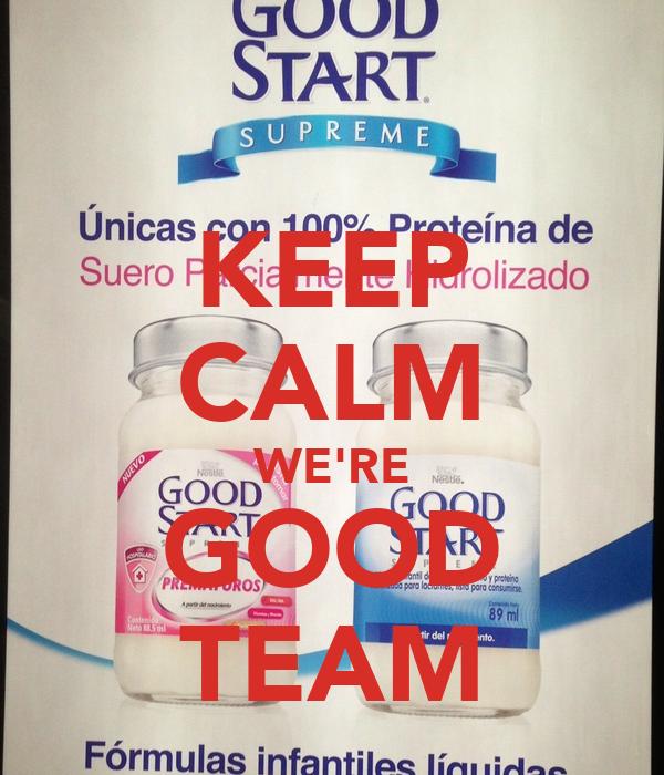KEEP CALM WE'RE GOOD TEAM