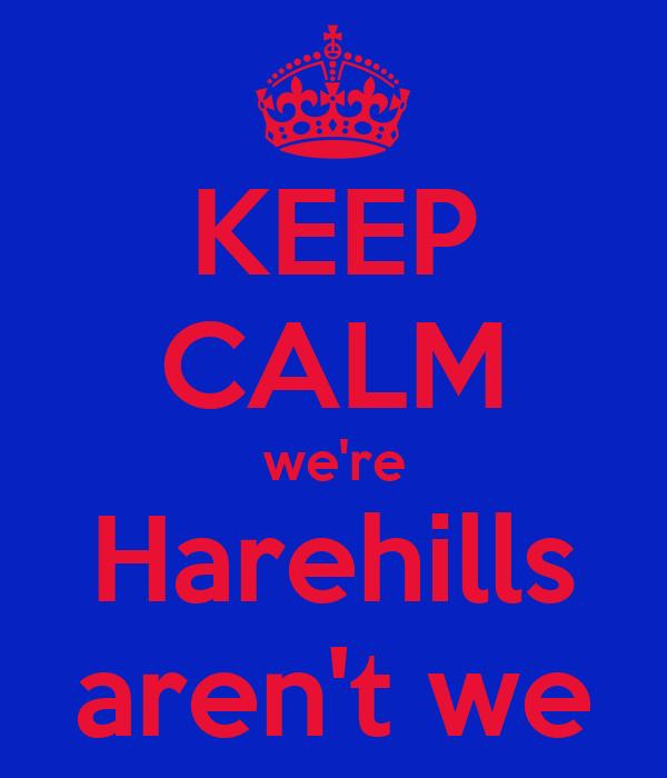 KEEP CALM we're Harehills aren't we