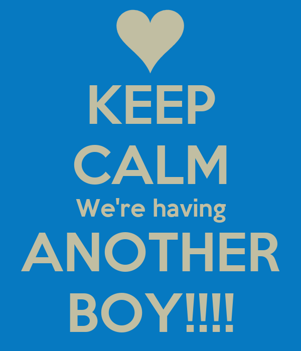 KEEP CALM We're having ANOTHER BOY!!!!