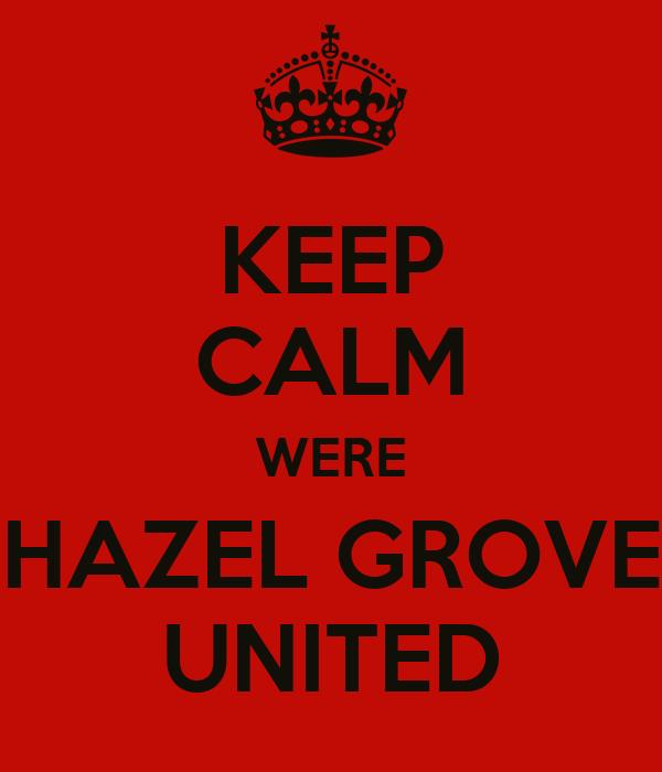 KEEP CALM WERE HAZEL GROVE UNITED