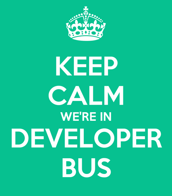 KEEP CALM WE'RE IN DEVELOPER BUS