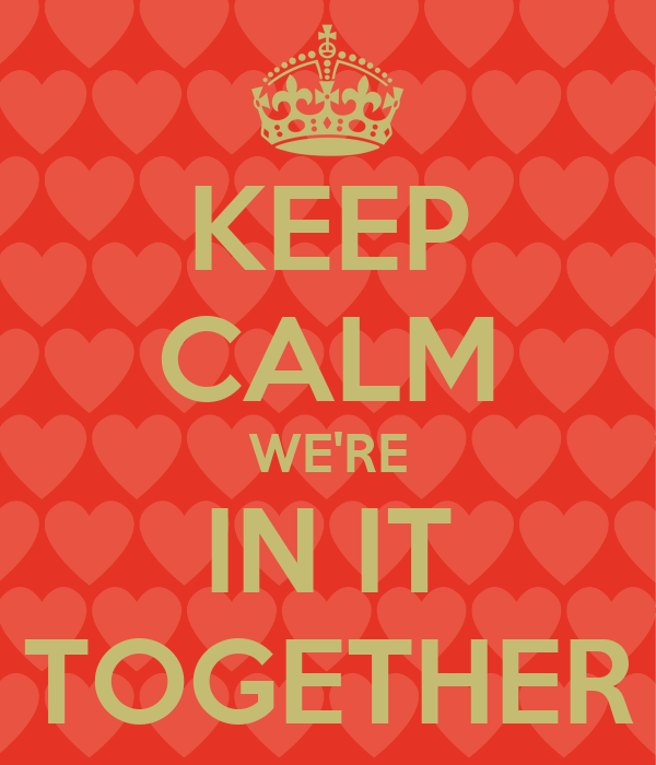 KEEP CALM WE'RE IN IT TOGETHER