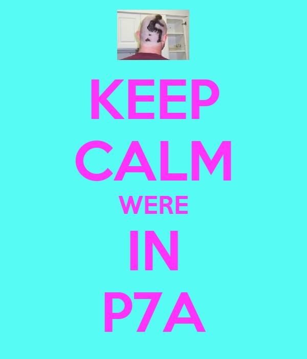 KEEP CALM WERE IN P7A