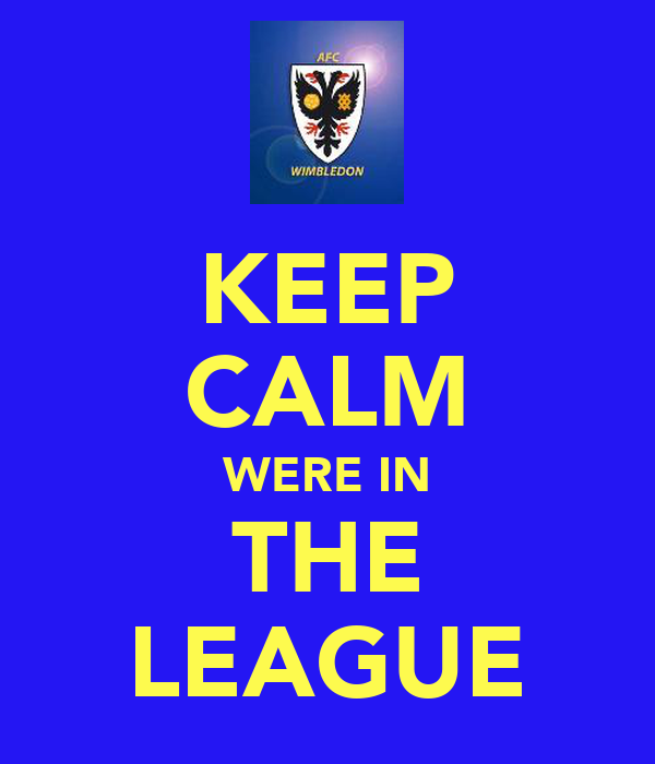 KEEP CALM WERE IN THE LEAGUE