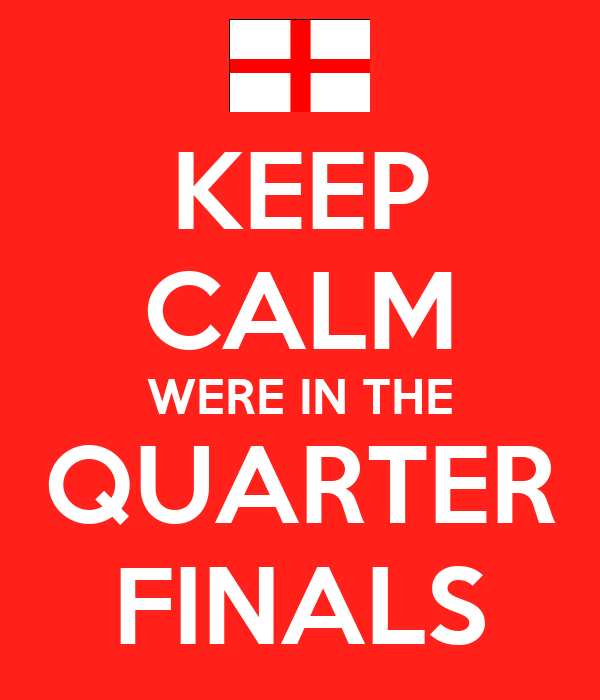 KEEP CALM WERE IN THE QUARTER FINALS