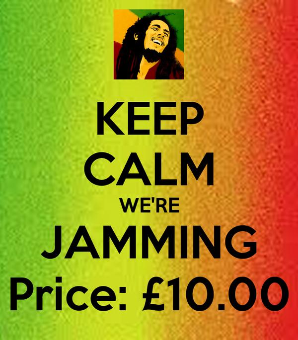 KEEP CALM WE'RE JAMMING Price: £10.00