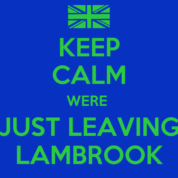 KEEP CALM WERE  JUST LEAVING LAMBROOK