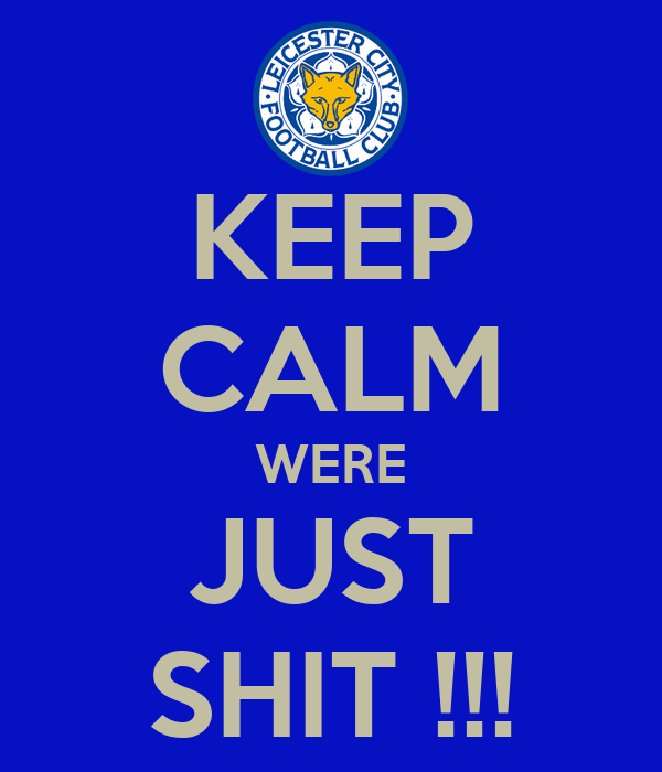 KEEP CALM WERE JUST SHIT !!!