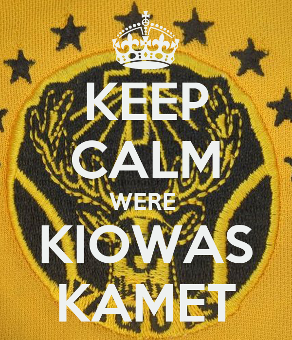 KEEP CALM WERE  KIOWAS KAMET