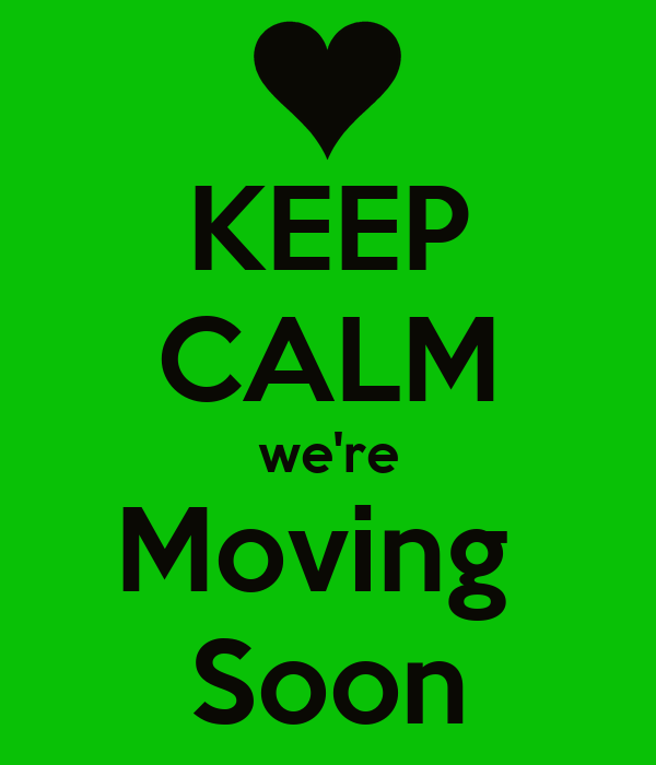 KEEP CALM we're Moving  Soon