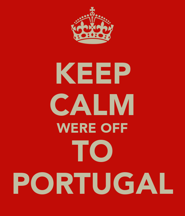 KEEP CALM WERE OFF TO PORTUGAL