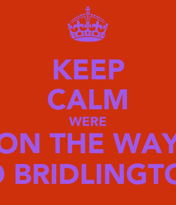 KEEP CALM WERE ON THE WAY TO BRIDLINGTON